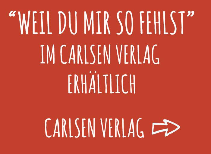 """""""Weil Du mir so fehlst"""" - im Carlsen-Verlag erhältlich"""
